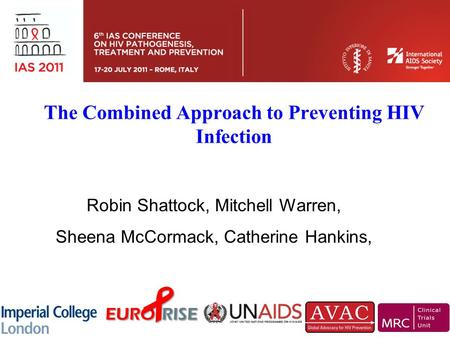 The Combined Approach to Preventing HIV Infection Robin Shattock, Mitchell Warren, Sheena McCormack, Catherine Hankins,
