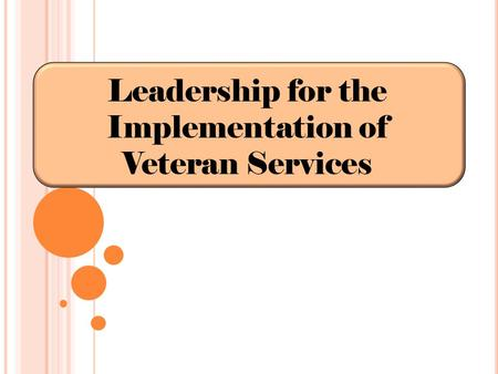 Leadership for the Implementation of Veteran Services.