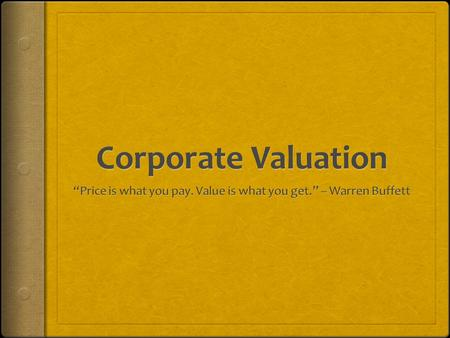 When Thinking About Valuation…  Key valuation questions are:  What is the company worth?  What would another party pay?  Remember that valuation involves.