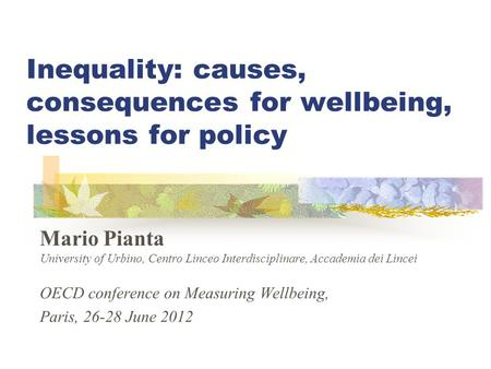 Inequality: causes, consequences for wellbeing, lessons for policy Mario Pianta University of Urbino, Centro Linceo Interdisciplinare, Accademia dei Lincei.