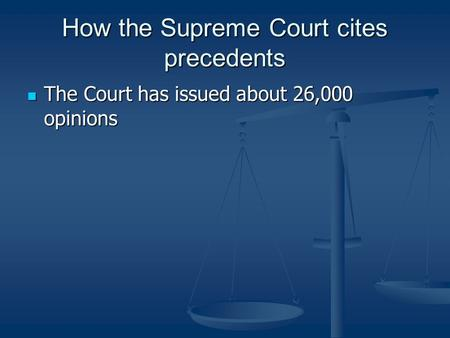 How the Supreme Court cites precedents The Court has issued about 26,000 opinions The Court has issued about 26,000 opinions.