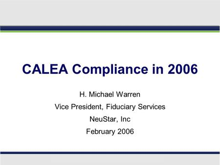 CALEA Compliance in 2006 H. Michael Warren Vice President, Fiduciary Services NeuStar, Inc February 2006.