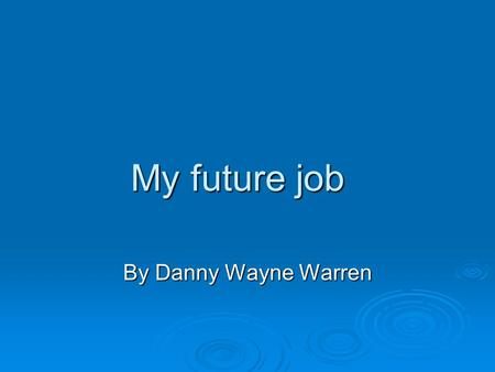 My future job By Danny Wayne Warren. My Jobs  Veterinarian,  Football player, ootball playerootball player  Coach, Coach.