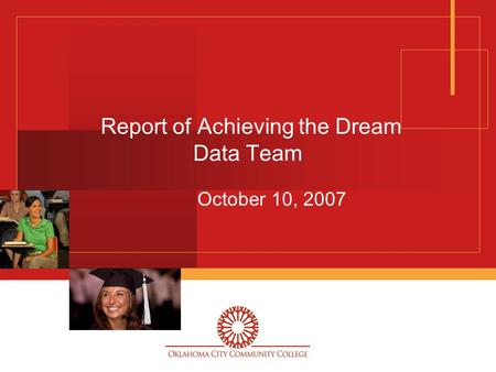 Report of Achieving the Dream Data Team October 10, 2007.