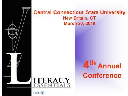 4 th Annual Conference Central Connecticut State University New Britain, CT March 20, 2010.
