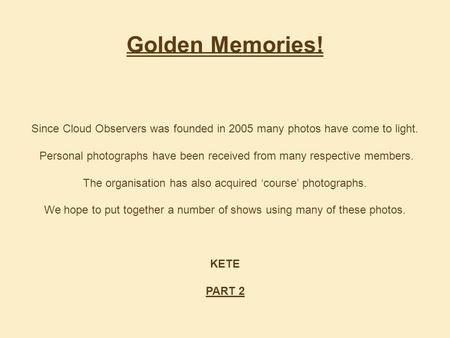 Golden Memories! Since Cloud Observers was founded in 2005 many photos have come to light. Personal photographs have been received from many respective.