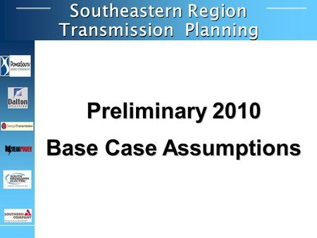 Southeastern Region Transmission Planning Preliminary 2010 Base Case Assumptions.