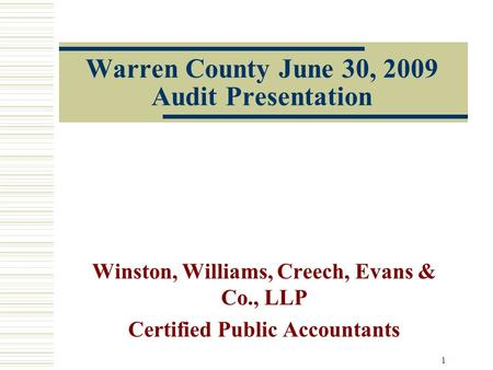 1 Warren County June 30, 2009 Audit Presentation Winston, Williams, Creech, Evans & Co., LLP Certified Public Accountants.