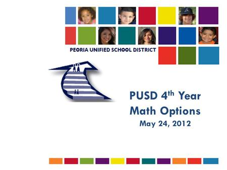 PUSD 4 th Year Math Options May 24, 2012. State Requirements  Class of 2013 and beyond:  4 Math Credits Required  Math courses shall consist of Algebra.