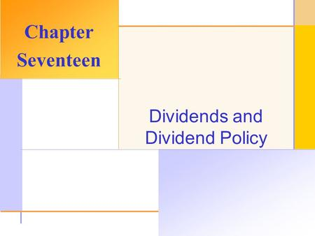 © 2003 The McGraw-Hill Companies, Inc. All rights reserved. Dividends and Dividend Policy Chapter Seventeen.