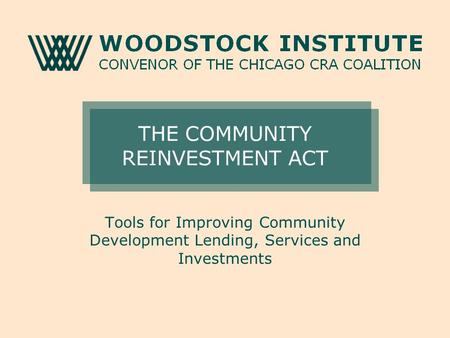 THE COMMUNITY REINVESTMENT ACT Tools for Improving Community Development Lending, Services and Investments.