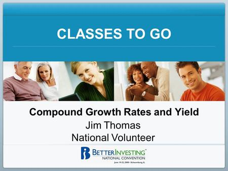 CLASSES TO GO Compound Growth Rates and Yield Jim Thomas National Volunteer.