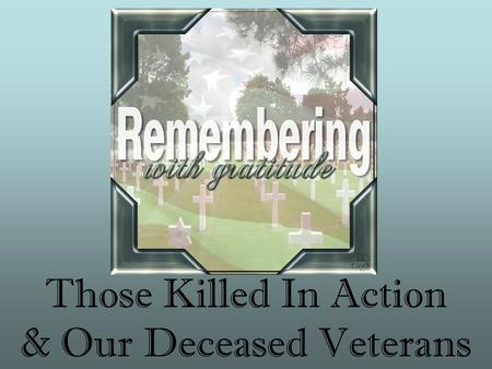 Those Killed In Action & Our Deceased Veterans. Bill Bailey.