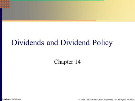 McGraw-Hill © 2004 The McGraw-Hill Companies, Inc. All rights reserved. McGraw-Hill/Irwin Dividends and Dividend Policy Chapter 14.