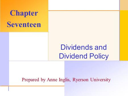 © 2003 The McGraw-Hill Companies, Inc. All rights reserved. Dividends and Dividend Policy Chapter Seventeen Prepared by Anne Inglis, Ryerson University.
