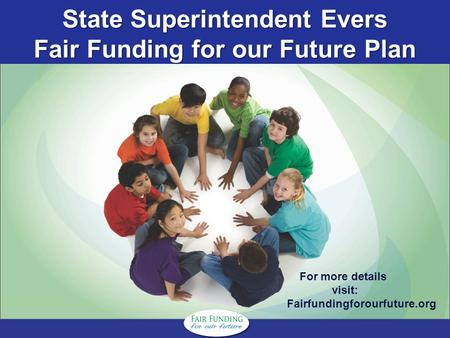 State Superintendent Evers Fair Funding for our Future Plan For more details visit: Fairfundingforourfuture.org.