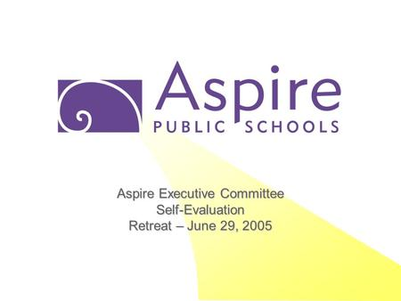 Aspire Executive Committee Self-Evaluation Retreat – June 29, 2005.