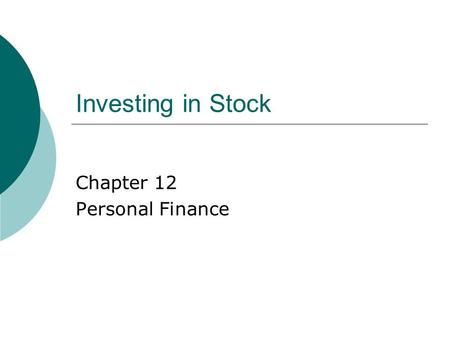 Investing in Stock Chapter 12 Personal Finance. 12.1 Characteristics of Stocks  Common Stock – A type of stock that pays a variable dividend and gives.