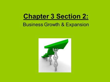 Chapter 3 Section 2: Business Growth & Expansion.