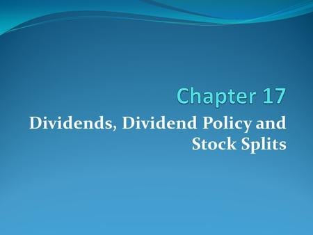 Dividends, Dividend Policy and Stock Splits. 7-2 1. Understand the formal process for paying dividends and differentiate between the most common types.