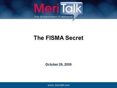 The FISMA Secret October 29, 2009. 2 Of the $6.2* billion that the Federal government spent on cyber defense in 2008, it spent some $1.31 billion on FISMA.