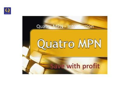 Quatro MPN - Introduction Save with profit Start.