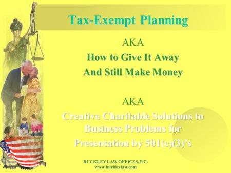 BUCKLEY LAW OFFICES, P.C. www.buckleylaw.com Tax-Exempt Planning.