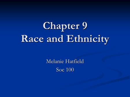 Chapter 9 Race and Ethnicity Melanie Hatfield Soc 100.