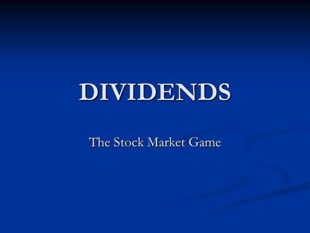 DIVIDENDS The Stock Market Game. How do stock market investors make money? By selling stocks for profit By selling stocks for profit Through dividends.