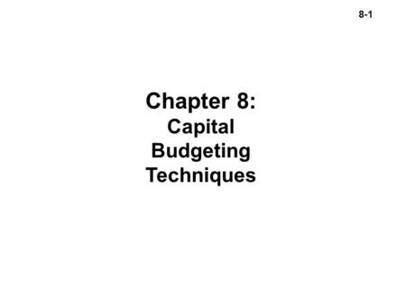 8-1 Chapter 8: Capital Budgeting Techniques. 8-2 n The process of planning and evaluating expenditures on assets whose cash flows are expected to extend.