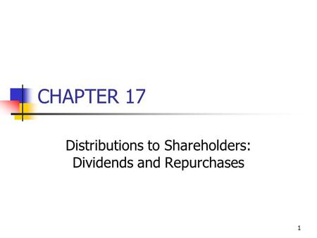 1 CHAPTER 17 Distributions to Shareholders: Dividends and Repurchases.