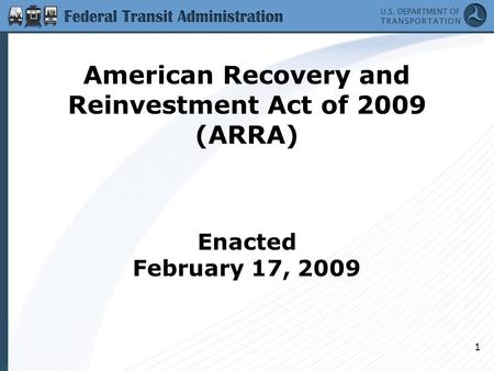 1 American Recovery and Reinvestment Act of 2009 (ARRA) Enacted February 17, 2009.