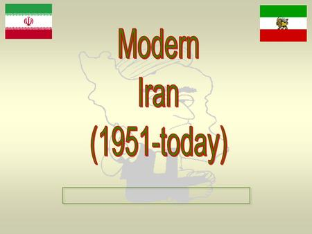The Geography of Iran Iranian Oil Resources Shah Reza Pahlavi After WWII, Iran's leader (1941-1951) Believes in embracing Western government and Western.