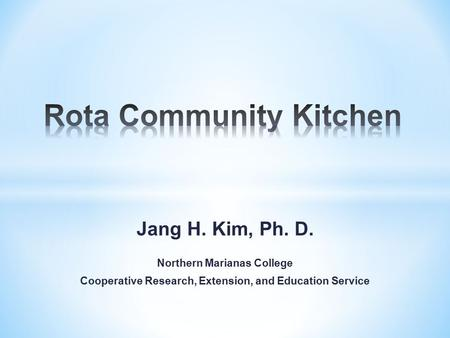 Jang H. Kim, Ph. D. Northern Marianas College Cooperative Research, Extension, and Education Service.