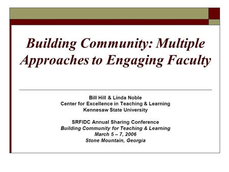 Building Community: Multiple Approaches to Engaging Faculty Bill Hill & Linda Noble Center for Excellence in Teaching & Learning Kennesaw State University.
