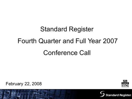 Standard Register Fourth Quarter and Full Year 2007 Conference Call February 22, 2008.