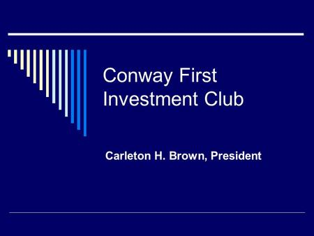 Conway First Investment Club Carleton H. Brown, President.