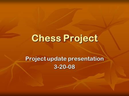 Chess Project Project update presentation 3-20-08.