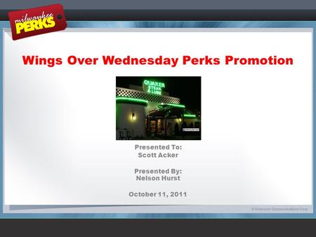 Wings Over Wednesday Perks Promotion Presented To: Scott Acker Presented By: Nelson Hurst October 11, 2011.