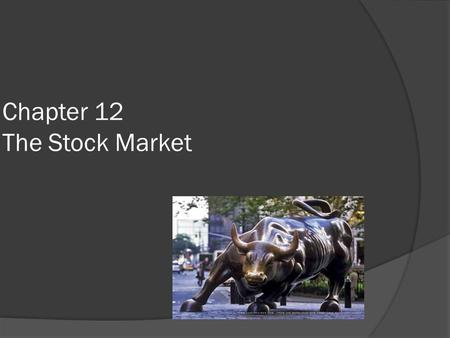 Chapter 12 The Stock Market. CHAPTER 12  Who are the owners of a corporation?  Stockholders (shareholders)  If a corporation does well financially,