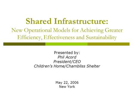Shared Infrastructure: New Operational Models for Achieving Greater Efficiency, Effectiveness and Sustainability Presented by: Phil Acord President/CEO.