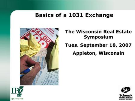 ipx1031.com Basics of a 1031 Exchange The Wisconsin Real Estate Symposium Tues. September 18, 2007 Appleton, Wisconsin.