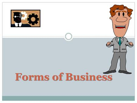Forms of Business Sole (Single) Proprietorship Partnership Corporation Co-operative.