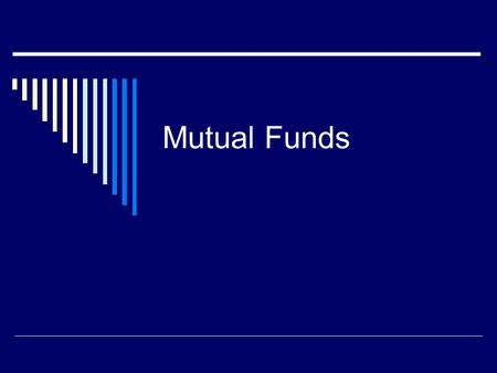 Mutual Funds. What is a Mutual Fund?  A mutual fund is a type of investment fund.  An investment fund is a collection of investments, such as stocks,
