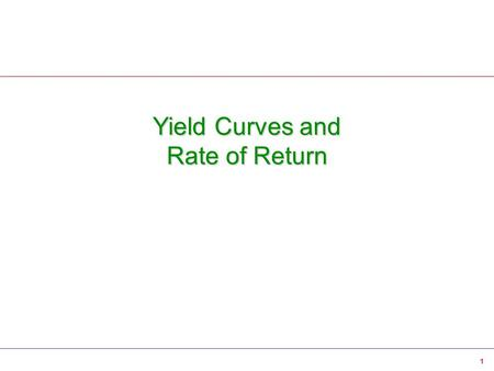 1 Yield Curves and Rate of Return. 2 Yield Curves Yield Curves  Yield curves measure the level of interest rates across a maturity spectrum (e.g., overnight.
