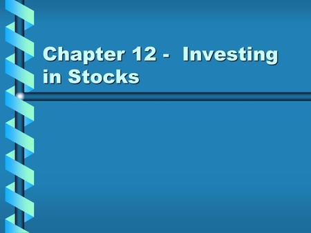 Chapter 12 - Investing in Stocks Types of Stocks Common –A–A–A–A class of stock in which the owner of the stock shares directly in the success or failure.