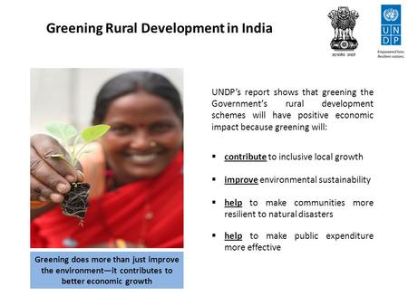 Greening Rural Development in India UNDP's report shows that greening the Government's rural development schemes will have positive economic impact because.
