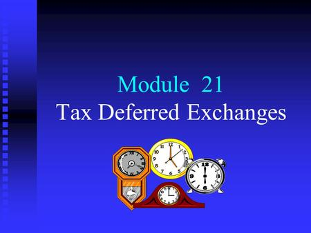 Module 21 Tax Deferred Exchanges. Menu n n Tax deferred exchanges and the concept of substituted basis n n §1031 like-kind exchanges n n §1033 involuntary.