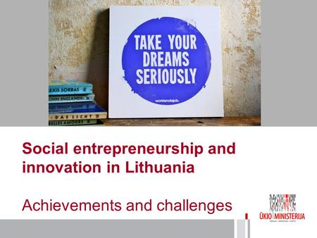 Social entrepreneurship and innovation in Lithuania Achievements and challenges.