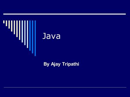Java By Ajay Tripathi. Pre requisites…..  C and C++  OOP  Internet and WWW.